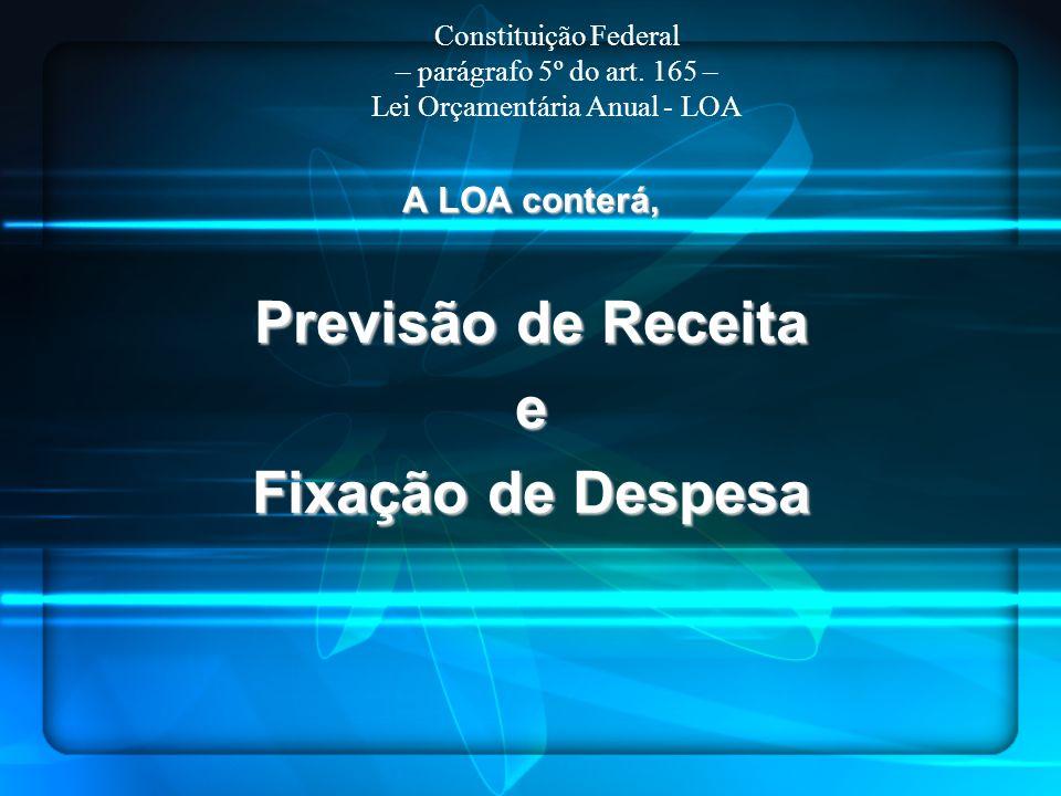 A LOA conterá, Previsão de Receita e Fixação de Despesa