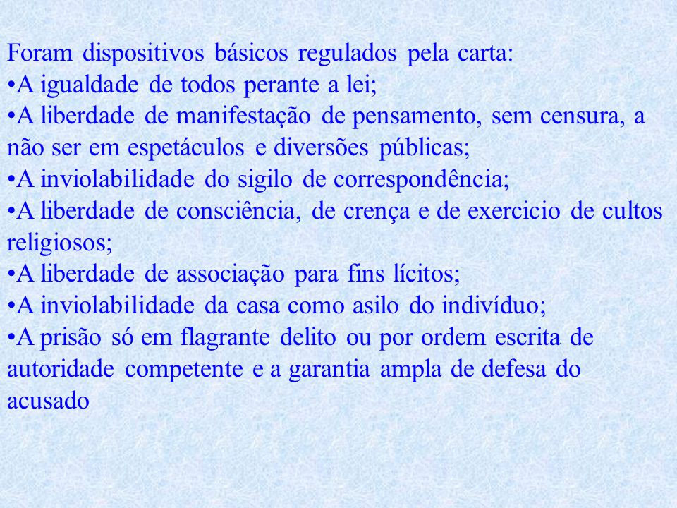 Foram dispositivos básicos regulados pela carta: •A igualdade de todos perante a lei;