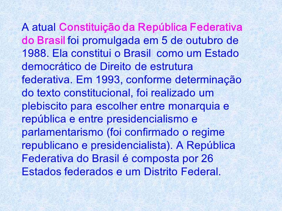 A atual Constituição da República Federativa do Brasil foi promulgada em 5 de outubro de 1988.