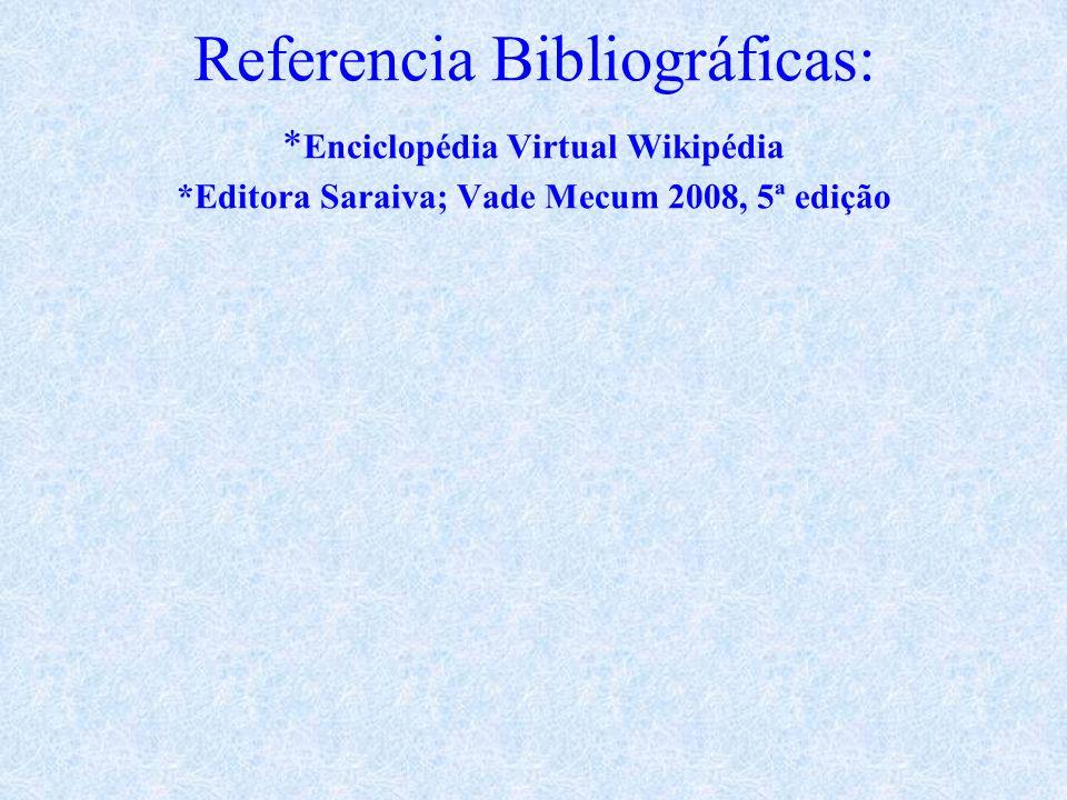 Referencia Bibliográficas:. Enciclopédia Virtual Wikipédia