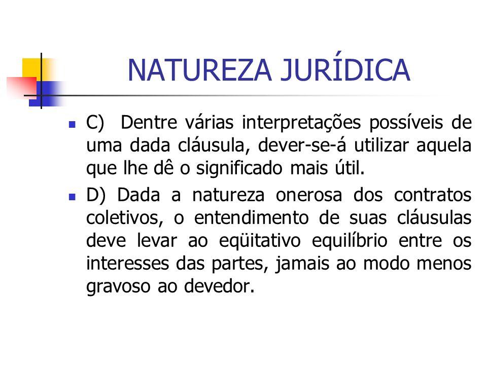 NATUREZA JURÍDICA C) Dentre várias interpretações possíveis de uma dada cláusula, dever-se-á utilizar aquela que lhe dê o significado mais útil.