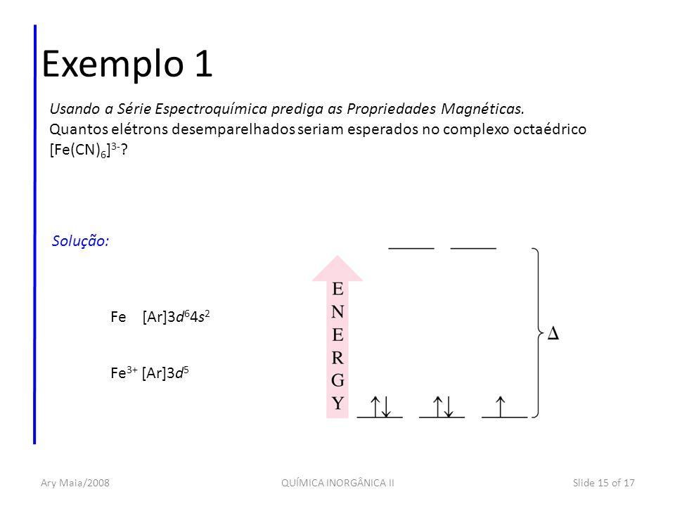 Exemplo 1 Usando a Série Espectroquímica prediga as Propriedades Magnéticas.