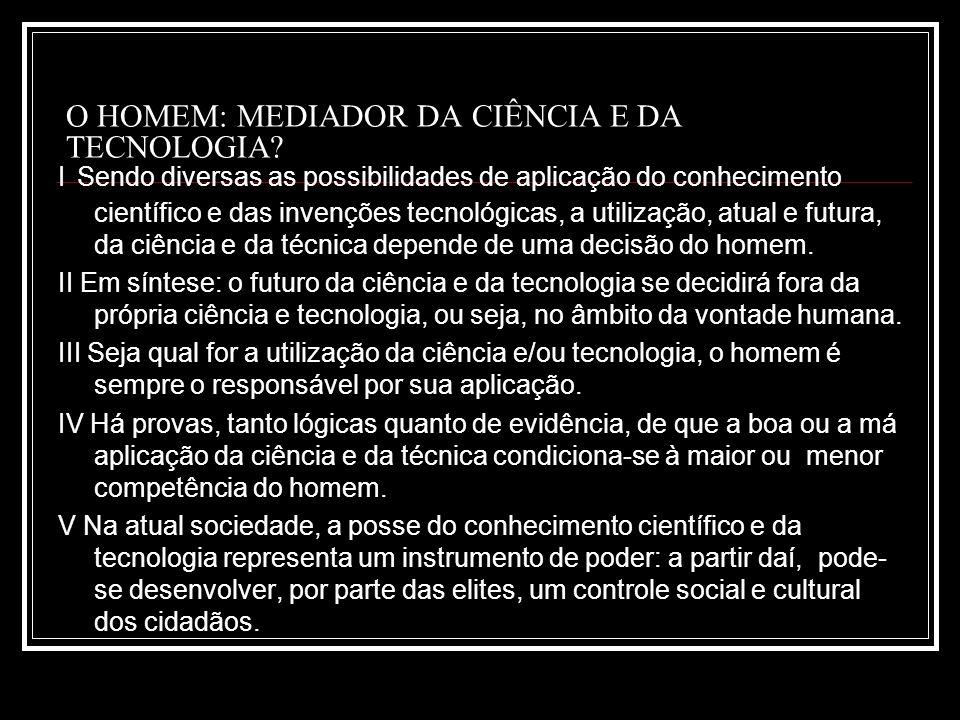 O HOMEM: MEDIADOR DA CIÊNCIA E DA TECNOLOGIA