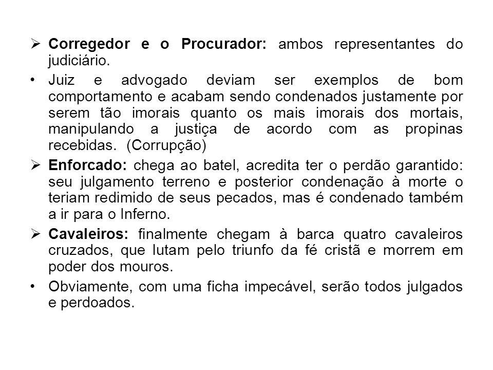 Corregedor e o Procurador: ambos representantes do judiciário.