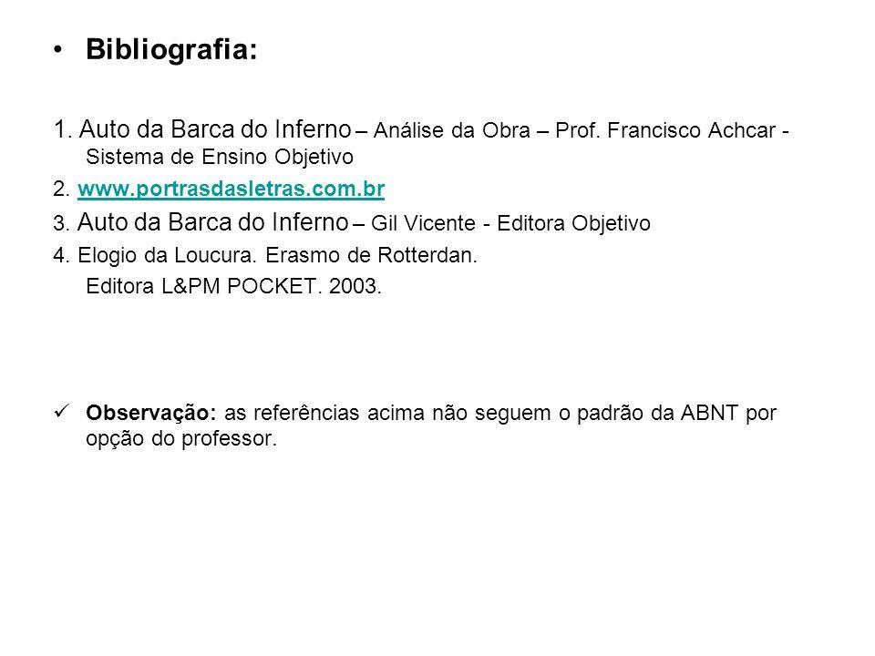 Bibliografia: 1. Auto da Barca do Inferno – Análise da Obra – Prof. Francisco Achcar - Sistema de Ensino Objetivo.