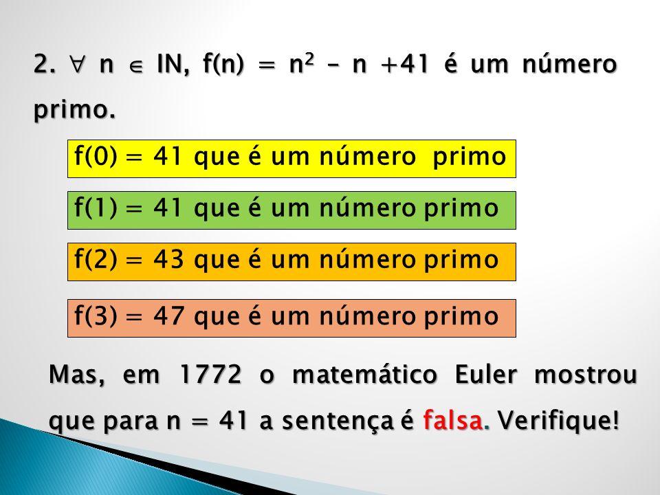 2.  n  IN, f(n) = n2 – n +41 é um número primo.