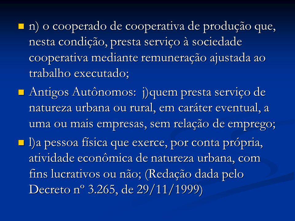 n) o cooperado de cooperativa de produção que, nesta condição, presta serviço à sociedade cooperativa mediante remuneração ajustada ao trabalho executado;