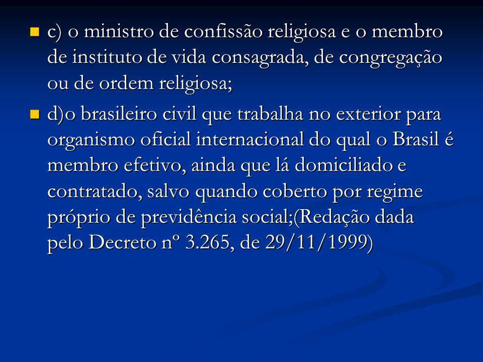 c) o ministro de confissão religiosa e o membro de instituto de vida consagrada, de congregação ou de ordem religiosa;