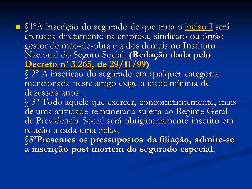 §1ºA inscrição do segurado de que trata o inciso I será efetuada diretamente na empresa, sindicato ou órgão gestor de mão-de-obra e a dos demais no Instituto Nacional do Seguro Social.