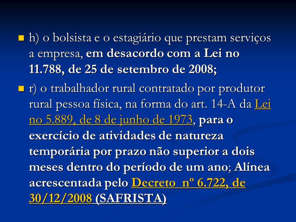 h) o bolsista e o estagiário que prestam serviços a empresa, em desacordo com a Lei no 11.788, de 25 de setembro de 2008;