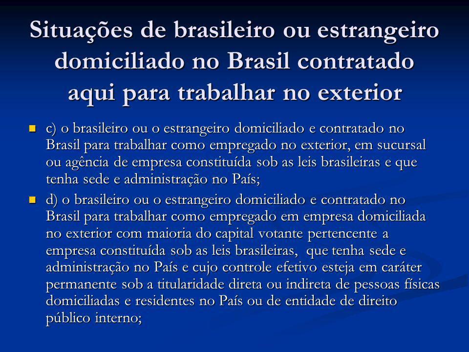 Situações de brasileiro ou estrangeiro domiciliado no Brasil contratado aqui para trabalhar no exterior