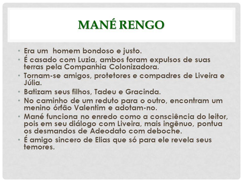 Mané Rengo Era um homem bondoso e justo.