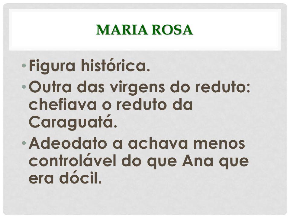 Outra das virgens do reduto: chefiava o reduto da Caraguatá.