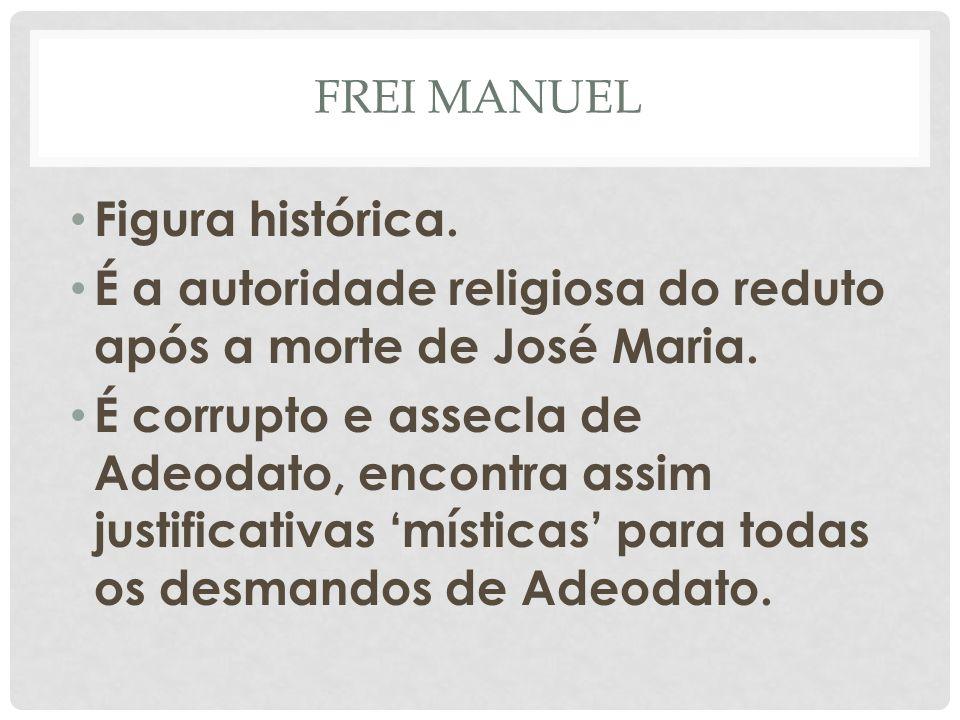 É a autoridade religiosa do reduto após a morte de José Maria.