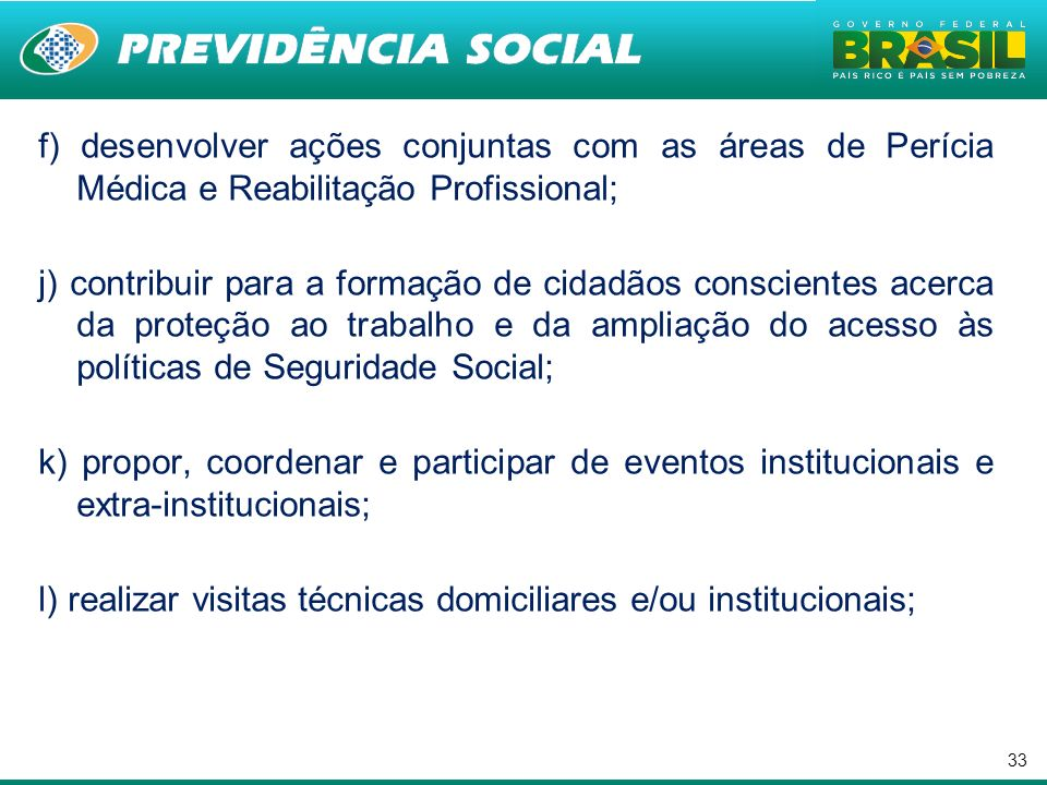 f) desenvolver ações conjuntas com as áreas de Perícia Médica e Reabilitação Profissional;