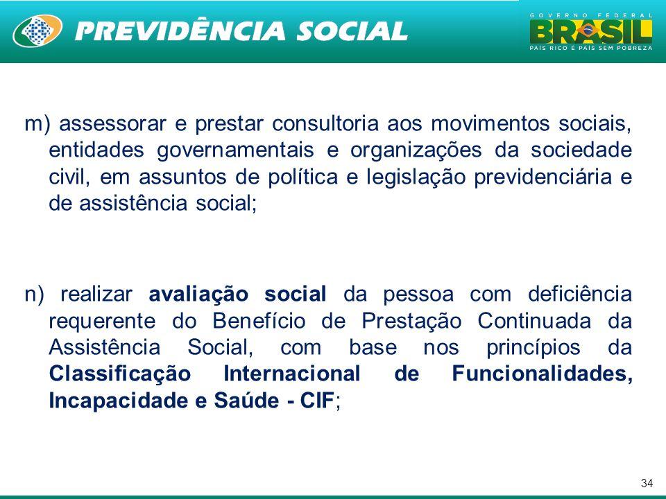 m) assessorar e prestar consultoria aos movimentos sociais, entidades governamentais e organizações da sociedade civil, em assuntos de política e legislação previdenciária e de assistência social;