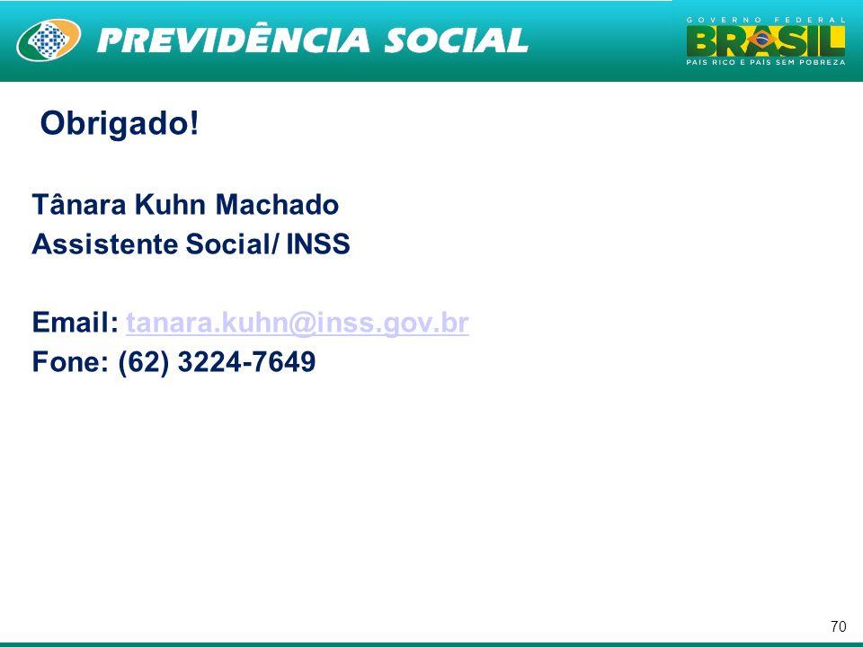 . Obrigado! Tânara Kuhn Machado Assistente Social/ INSS