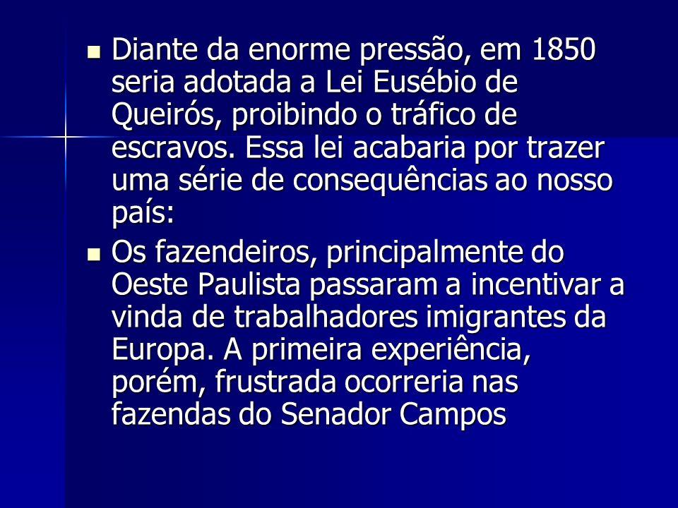 Diante da enorme pressão, em 1850 seria adotada a Lei Eusébio de Queirós, proibindo o tráfico de escravos. Essa lei acabaria por trazer uma série de consequências ao nosso país: