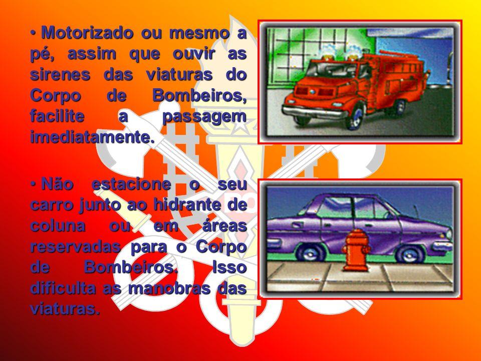Motorizado ou mesmo a pé, assim que ouvir as sirenes das viaturas do Corpo de Bombeiros, facilite a passagem imediatamente.
