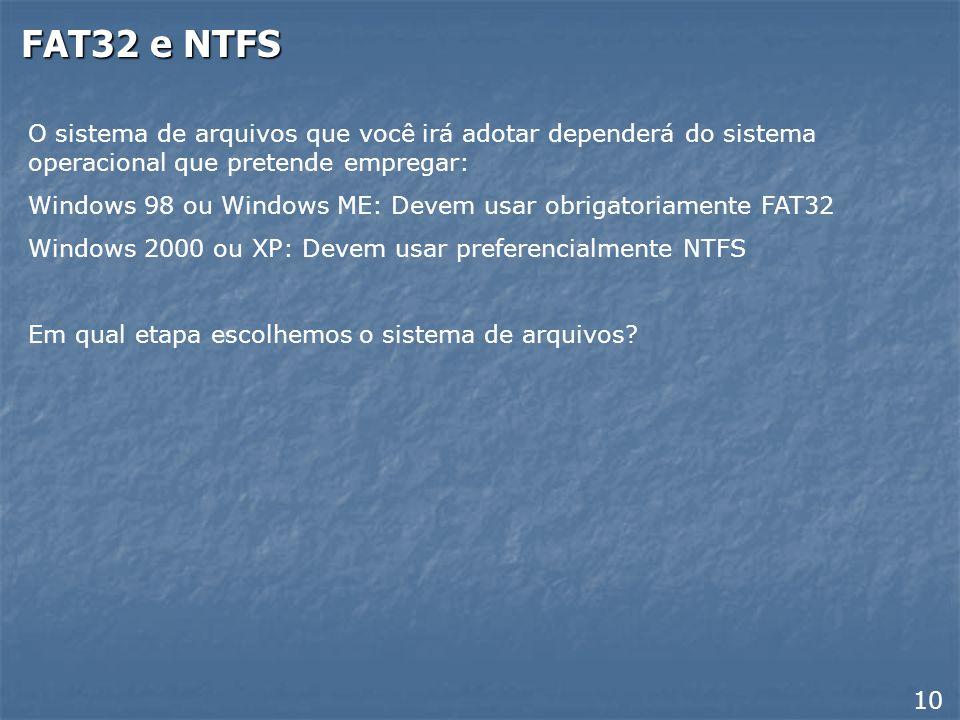 FAT32 e NTFSO sistema de arquivos que você irá adotar dependerá do sistema operacional que pretende empregar: