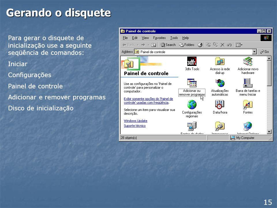 Gerando o disquetePara gerar o disquete de inicialização use a seguinte seqüência de comandos: Iniciar.