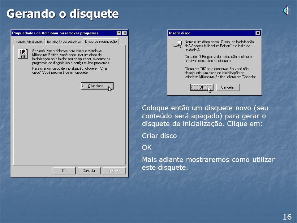 Gerando o disqueteColoque então um disquete novo (seu conteúdo será apagado) para gerar o disquete de inicialização. Clique em: