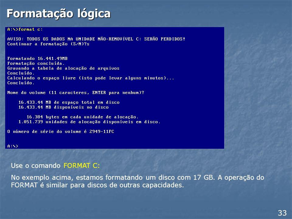 Formatação lógica 33 Use o comando FORMAT C: