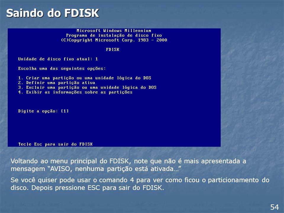 Saindo do FDISK Voltando ao menu principal do FDISK, note que não é mais apresentada a mensagem AVISO, nenhuma partição está ativada…