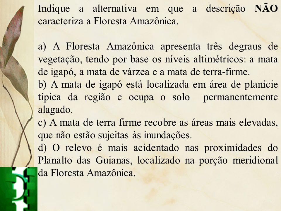 Indique a alternativa em que a descrição NÃO caracteriza a Floresta Amazônica.