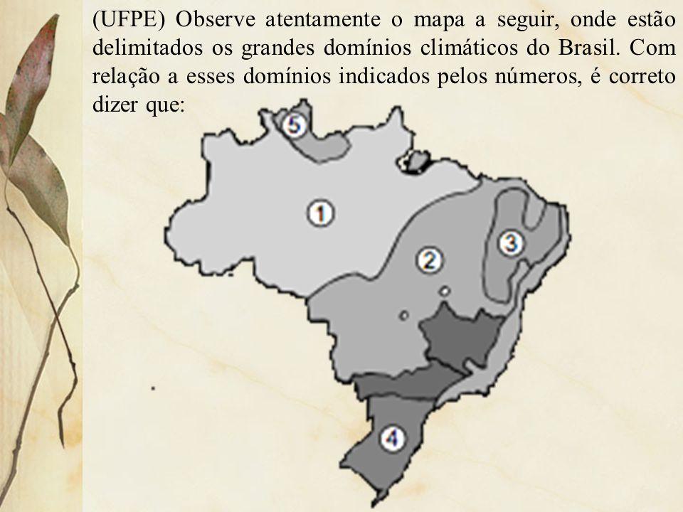(UFPE) Observe atentamente o mapa a seguir, onde estão delimitados os grandes domínios climáticos do Brasil.