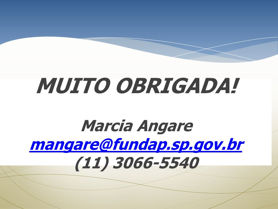 MUITO OBRIGADA! Marcia Angare mangare@fundap.sp.gov.br (11) 3066-5540