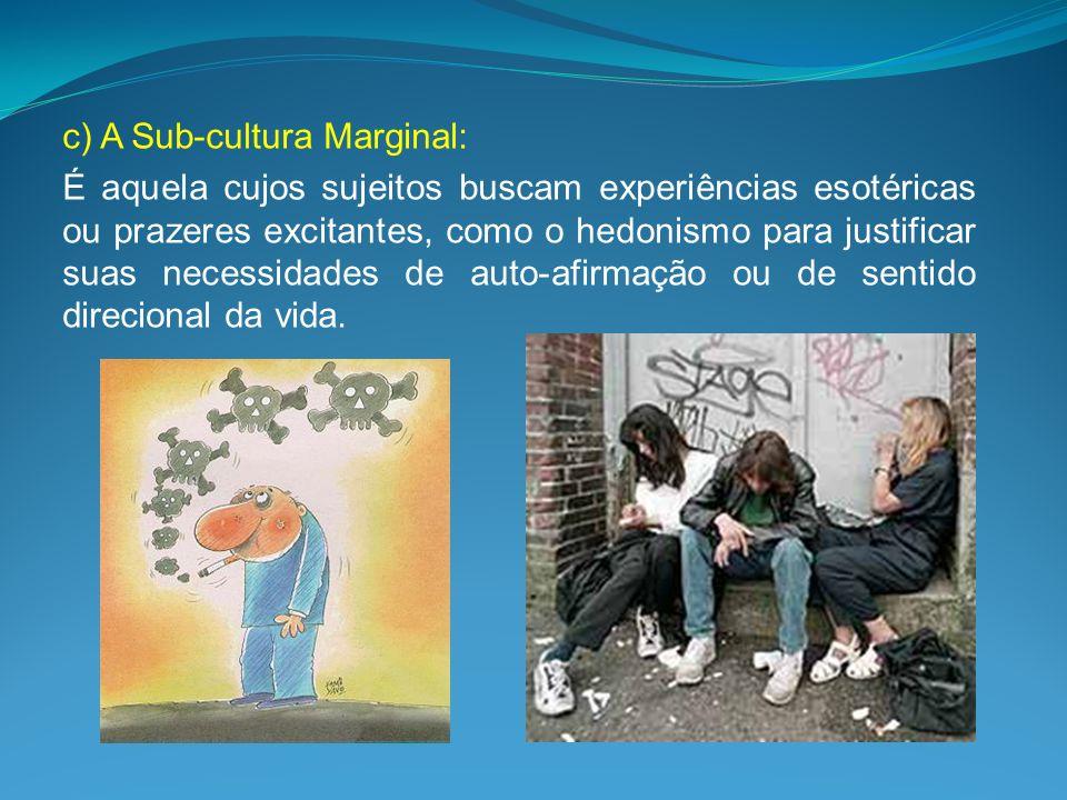 c) A Sub-cultura Marginal: