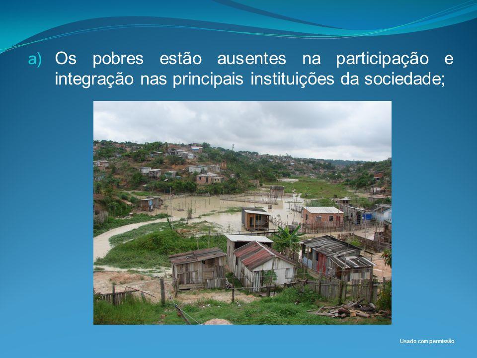 Os pobres estão ausentes na participação e integração nas principais instituições da sociedade;