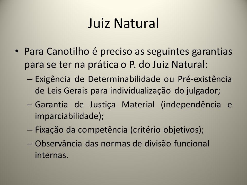 Juiz Natural Para Canotilho é preciso as seguintes garantias para se ter na prática o P. do Juiz Natural: