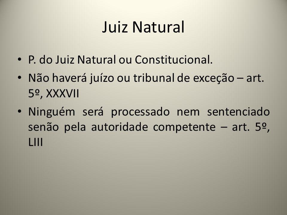 Juiz Natural P. do Juiz Natural ou Constitucional.