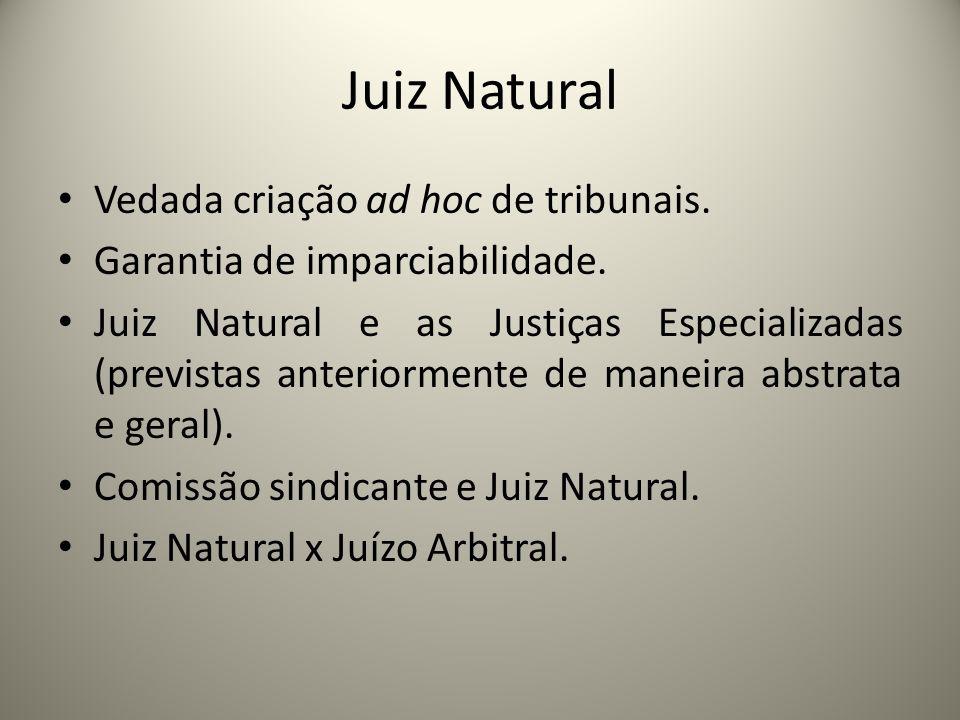 Juiz Natural Vedada criação ad hoc de tribunais.