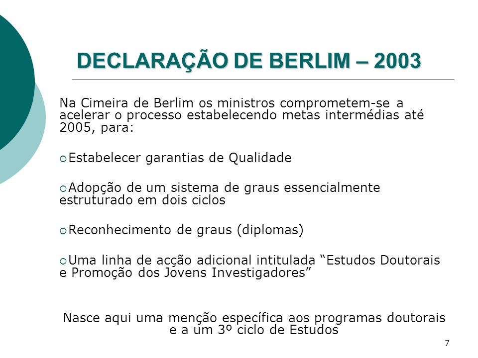 DECLARAÇÃO DE BERLIM – 2003 Na Cimeira de Berlim os ministros comprometem-se a acelerar o processo estabelecendo metas intermédias até 2005, para: