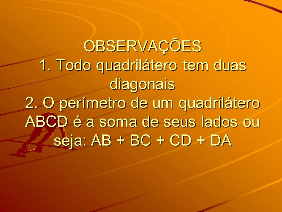 OBSERVAÇÕES 1. Todo quadrilátero tem duas diagonais 2