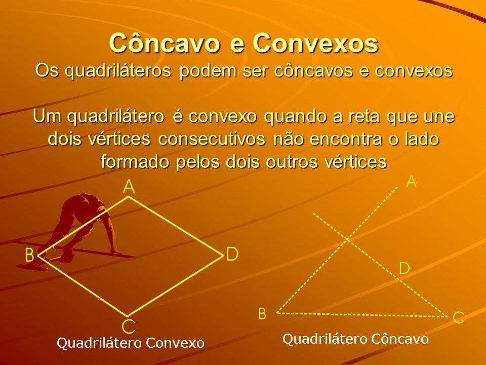 Côncavo e Convexos Os quadriláteros podem ser côncavos e convexos Um quadrilátero é convexo quando a reta que une dois vértices consecutivos não encontra o lado formado pelos dois outros vértices
