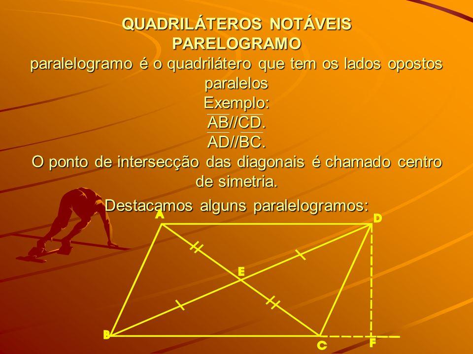 QUADRILÁTEROS NOTÁVEIS PARELOGRAMO paralelogramo é o quadrilátero que tem os lados opostos paralelos Exemplo: AB//CD.