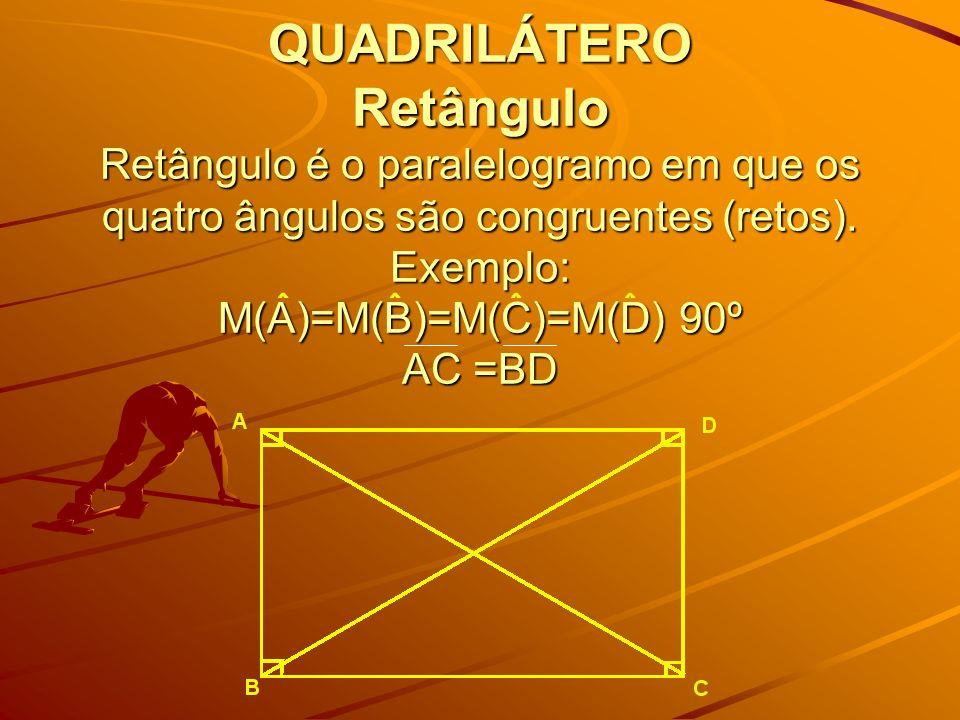 QUADRILÁTERO Retângulo Retângulo é o paralelogramo em que os quatro ângulos são congruentes (retos).