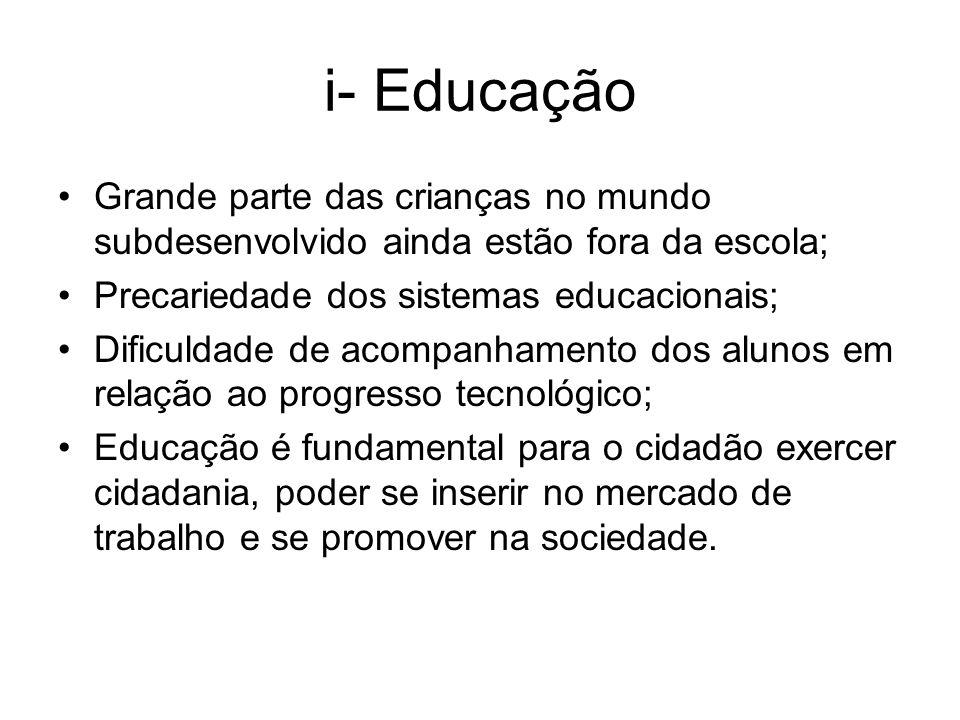 i- Educação Grande parte das crianças no mundo subdesenvolvido ainda estão fora da escola; Precariedade dos sistemas educacionais;