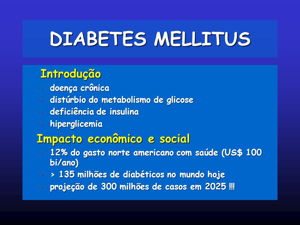 DIABETES MELLITUS Introdução Impacto econômico e social doença crônica