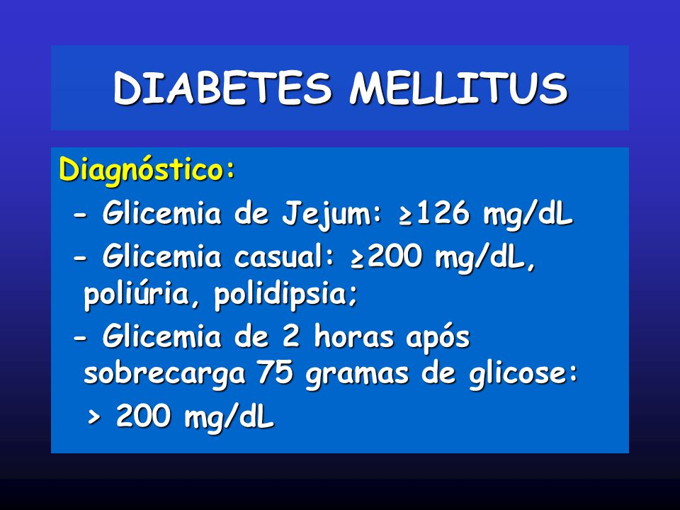 DIABETES MELLITUS Diagnóstico: - Glicemia de Jejum: ≥126 mg/dL