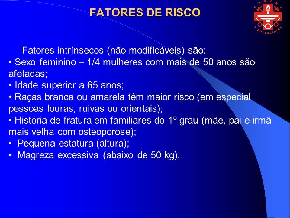 FATORES DE RISCO Fatores intrínsecos (não modificáveis) são:
