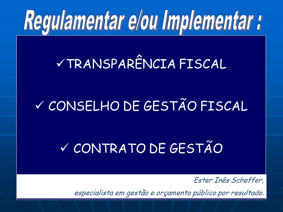 Regulamentar e/ou Implementar :