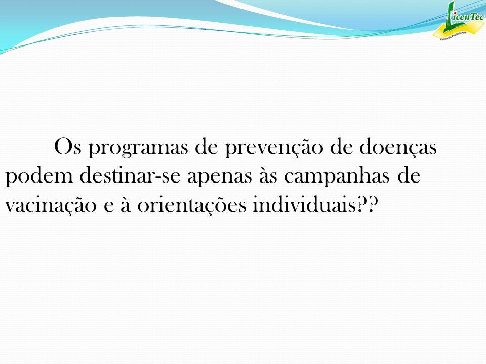 Os programas de prevenção de doenças podem destinar-se apenas às campanhas de vacinação e à orientações individuais