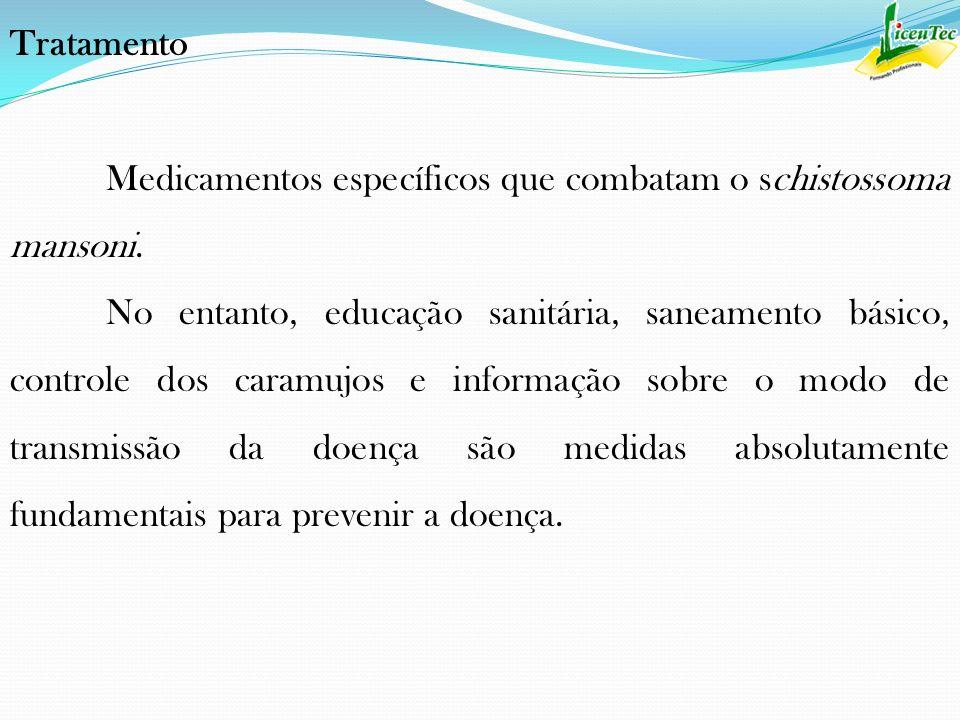 Tratamento Medicamentos específicos que combatam o schistossoma mansoni.