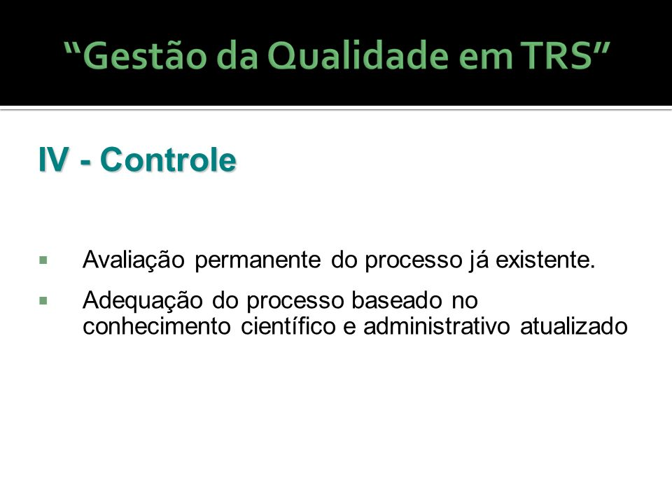 IV - Controle Avaliação permanente do processo já existente.