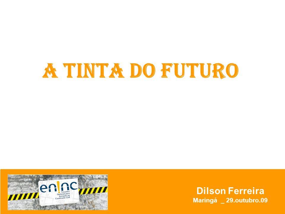A TINTA DO FUTURO Dilson Ferreira Maringá _ 29.outubro.09